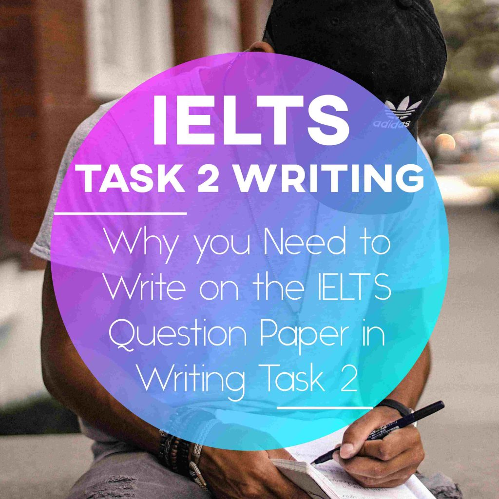 IELTS Writing Task 2: Three things you should write on your Question Paper