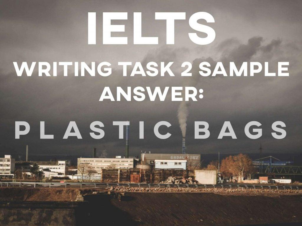 IELTS Writing Task 2 Sample Answer: Plastic Bags