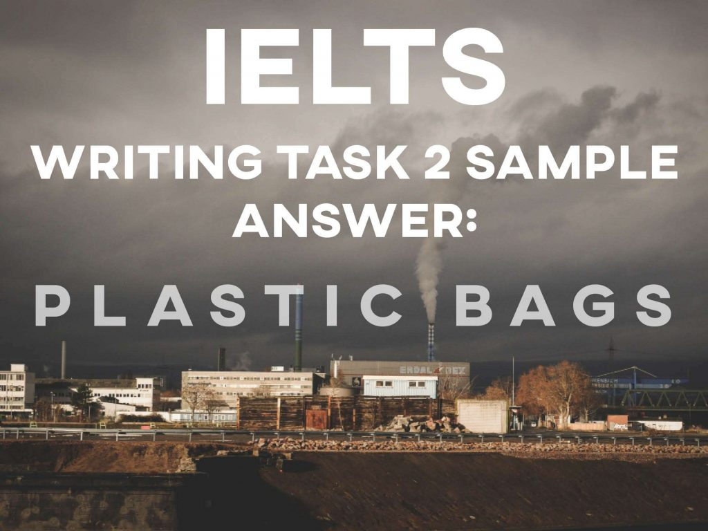 IELTS Writing Task 2 Sample Answer: Plastic Bags - How to do