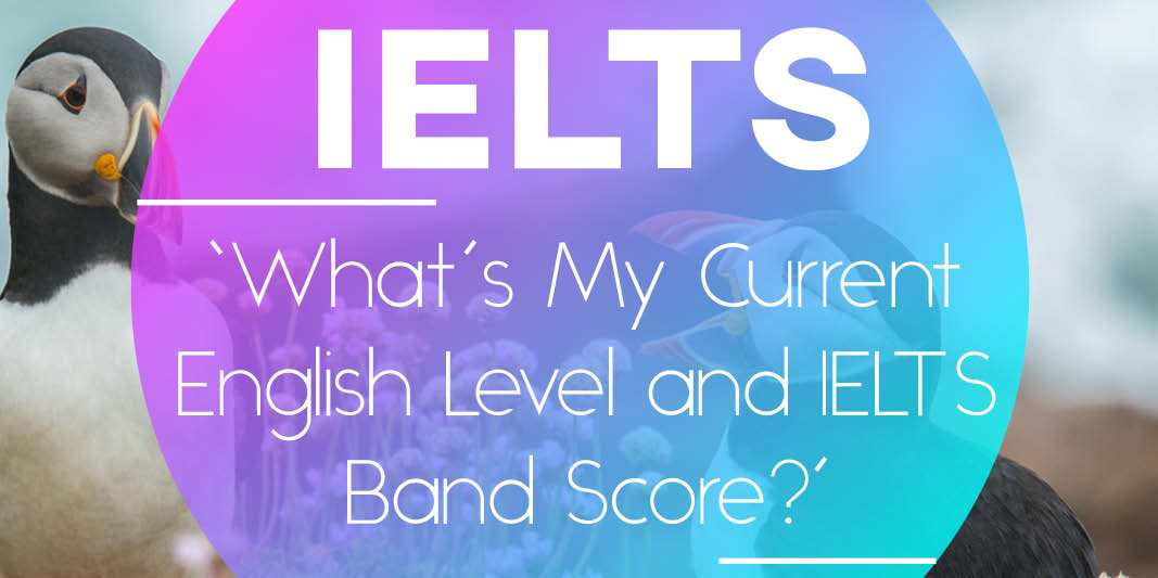 What's My Current English Level and IELTS Band Score?' - How