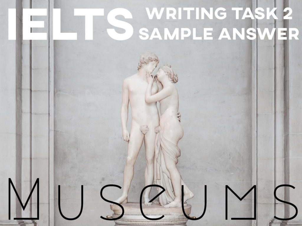 IELTS Writing Task 2 Sample Answer: Museums