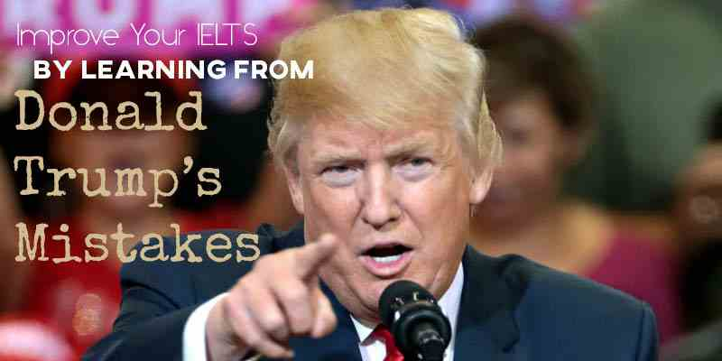 Improve Your IELTS by Learning from Donald Trump's Mistakes