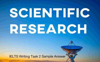 IELTS Writing Task 2 Sample Answer: Scientific Research (IELTS Cambridge 12)