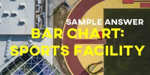 IELTS Writing Task 1 Sample Answer: Bar Chart Sports Facility Cambridge IELTS 13
