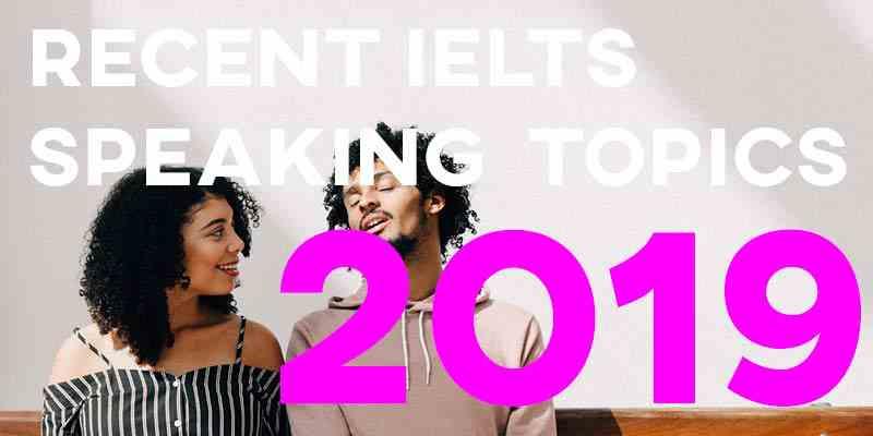 Recent IELTS Speaking Topics 2019