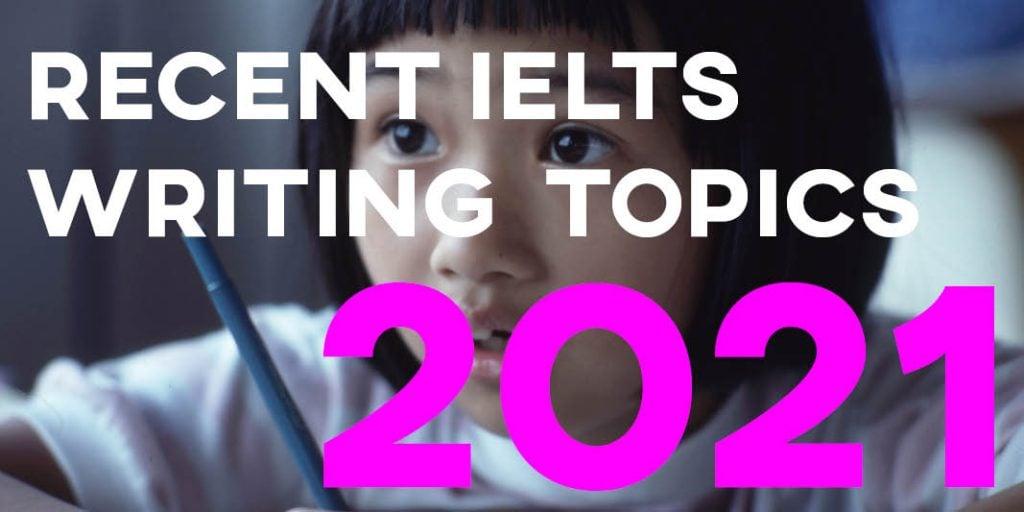 Recent IELTS Writing Topics and Questions 2021