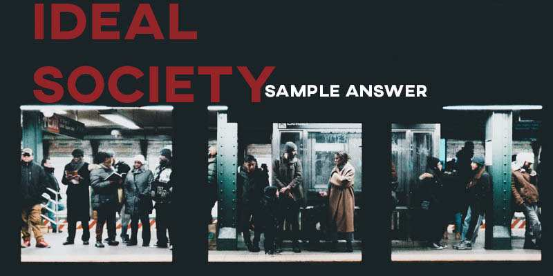 IELTS Writing Task 2 Sample Answer: Ideal Society (Real Test)