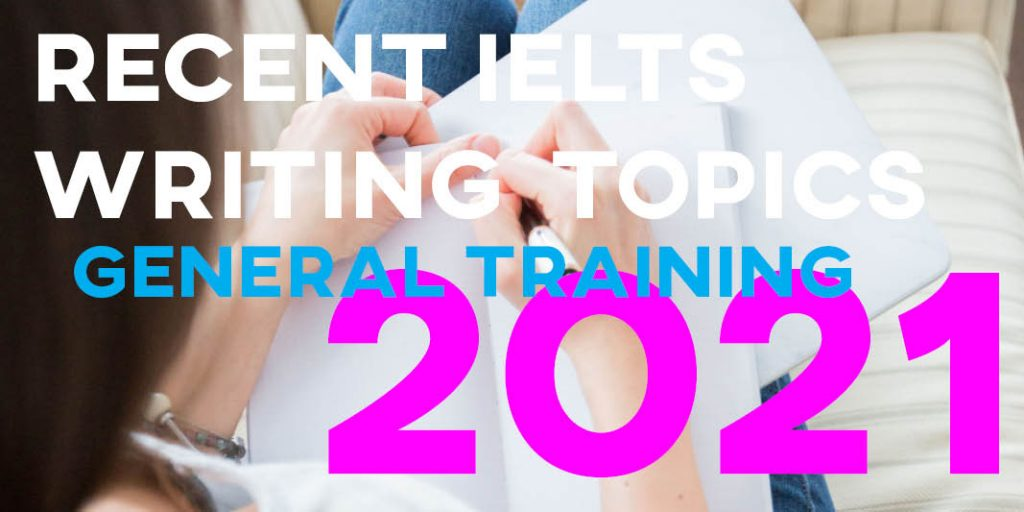 New IELTS General Training Writing Topics and Questions 2021