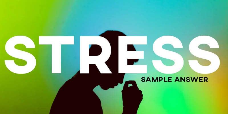 IELTS Writing Task 2 Sample Answer: Stress (Real IELTS Test)