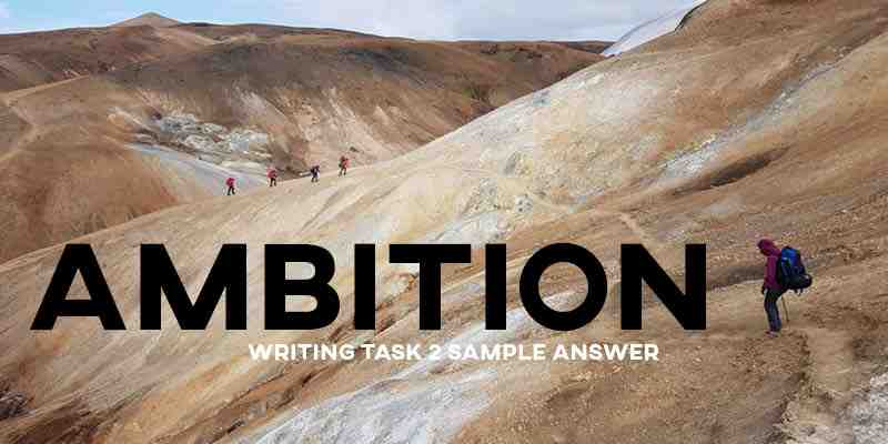 IELTS Writing Task 2 Sample Answer: Ambition (Real Past IELTS Exam/Test)