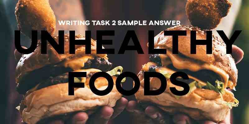 IELTS Writing Task 2 Sample Answer Essay: Unhealthy Foods (Real Past IELTS Tests/Exams)