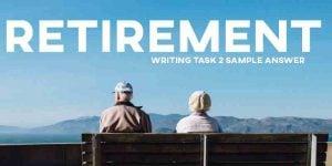 IELTS writing task 2 sample answer retirement
