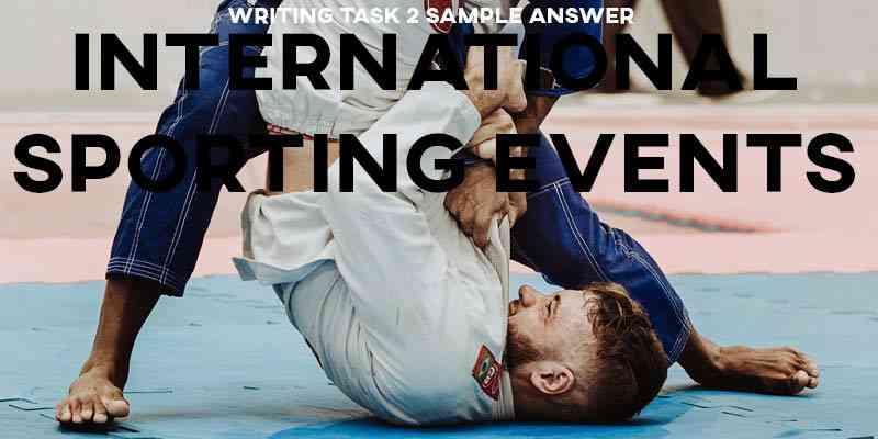 IELTS Writing Task 2 Sample Answer Essay: International Sporting Events
