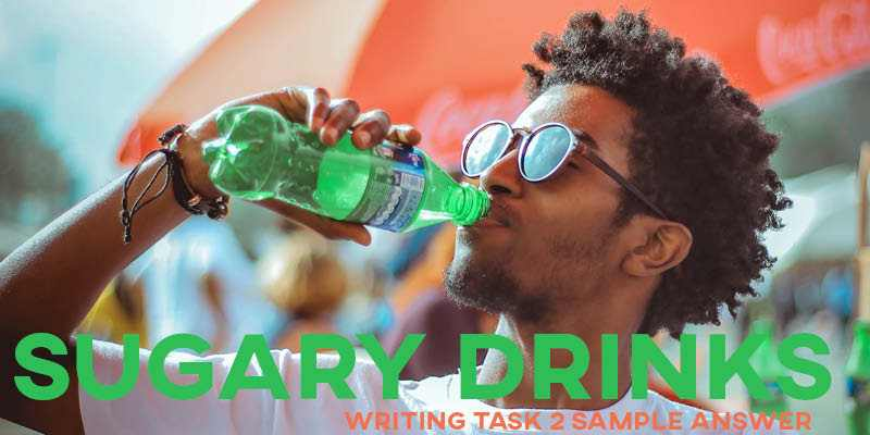 IELTS Writing Task 2 Sample Answer Essay: Sugary Drinks (Real IELTS Test/Exam)