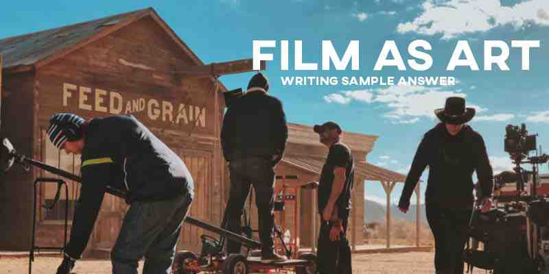 IELTS Writing Task 2 Sample Answer Essay: Film as Art (Real Past IELTS Exam/Test)