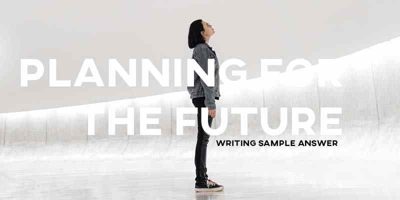 IELTS Writing Task 2 Sample Answer Essay: Planning for the Future (Real Past IELTS Exam/Test)