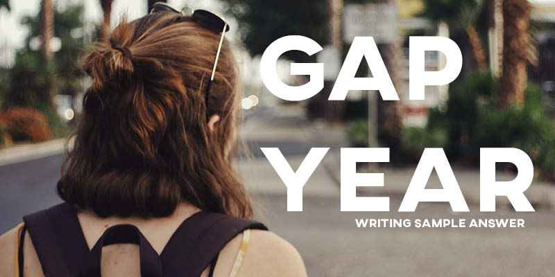 IELTS Writing Task 2 Sample Answer Essay: Gap Year (Real Past IELTS Exam)