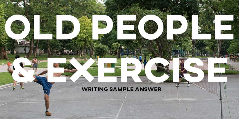 IELTS Writing Task 2 Sample Answer Essay: Old People & Exercise (Real Past IELTS Exam)