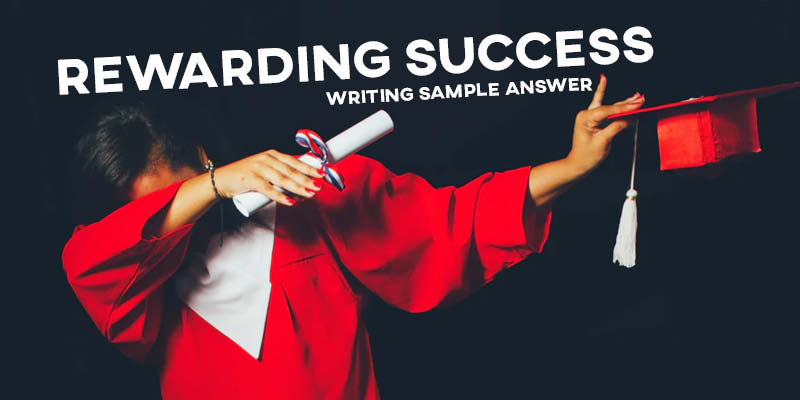 IELTS Writing Task 2 Sample Answer Essay General Training: Rewarding Success (Real Past IELTS Exam/Test)