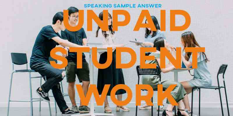 IELTS Writing Task 2 General Training Sample Answer Essay: Unpaid Student Work (Real Past IELTS Exam)