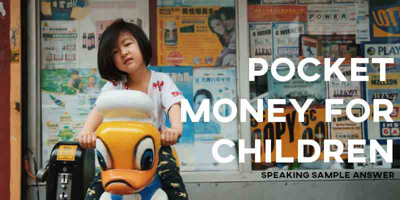 IELTS Writing Task 2 Sample Answer Essay General Training: Pocket Money for Children (Real Past IELTS Exam)