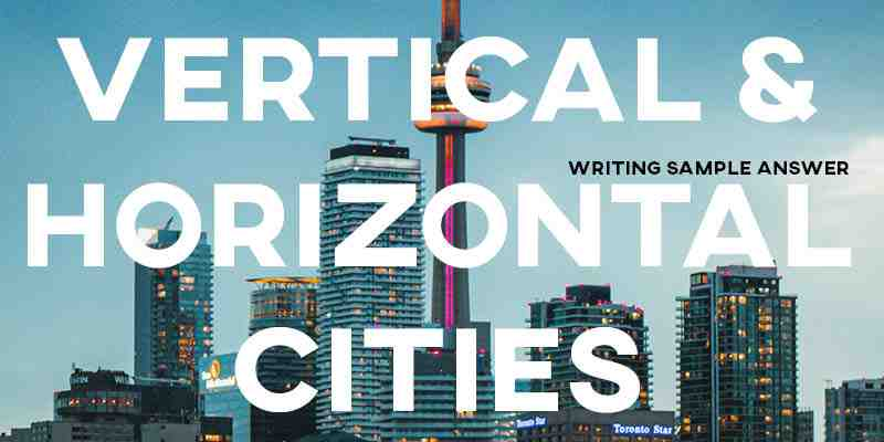 IELTS Writing Task 2 Sample Answer Essay: Horizontal and Vertical Cities (Real Past IELTS Exam/Test)