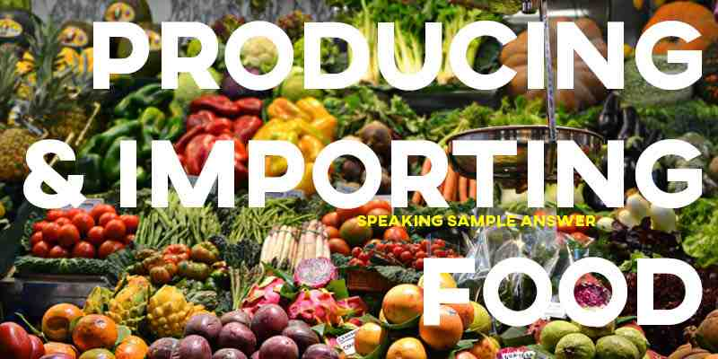 IELTS Writing Task 2 Sample Answer Essay: Producing & Importing Food (Real Past IELTS Exam/Test)