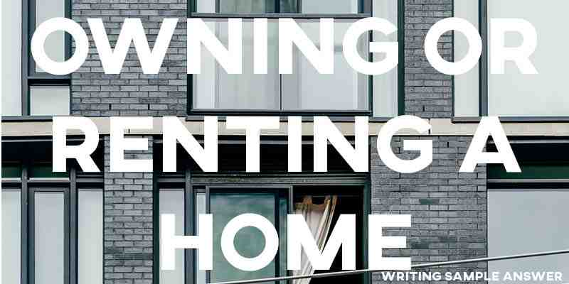 IELTS Writing Task 2 Sample Answer Essay IELTS Cambridge 15: Owning or Renting a Home (IELTS Cambridge 15)