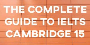 the complete guide to IELTS cambridge 15