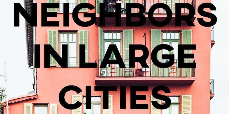 IELTS Essay: Neighbors in Large Cities