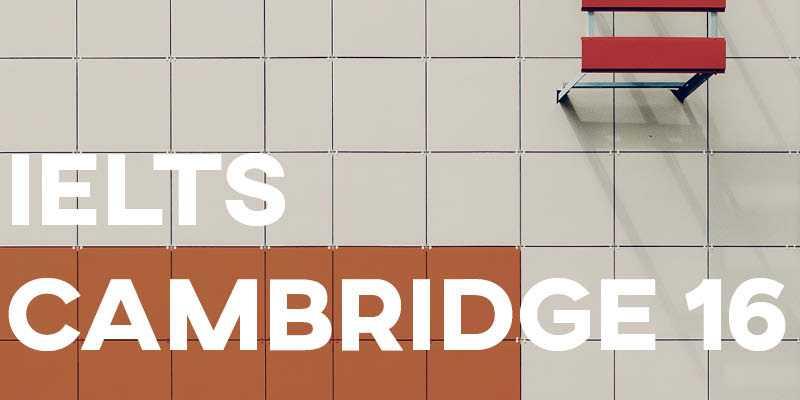 Cambridge IELTS 16 – The Complete Guide!